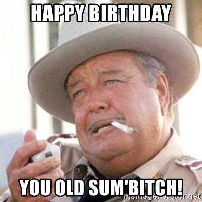 happy-birthday-you-old-sumbitch.jpg